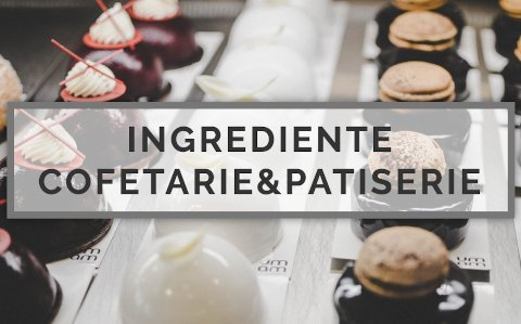 ingrediente cofetarie patiserie
